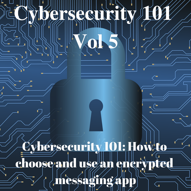 Cybersecurity 101: How To Choose and Use An Encrypted